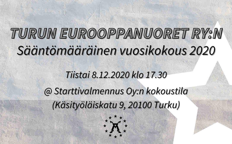 Turun Eurooppanuorten vuosikokous järjestetään 8.12.2020 osoitteessa Käsityöläiskatu 9, 20100 Turku.