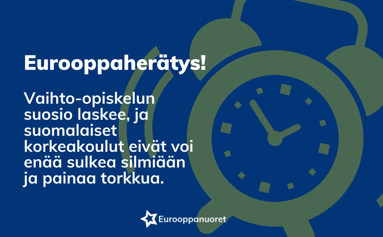 Eurooppaherätys! Vaihto-opiskelun suosio laskee, ja suomalaiset korkeakoulut eivät voi enää sulkea silmiään ja painaa torkkua.